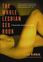 The Whole Lesbian Sex Book - For Adults Only : A Passionate Guide for All of Us - Felice Newman