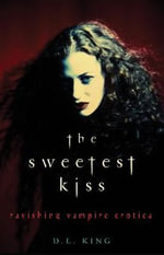 The Sweetest Kiss : Ravishing Vampire Erotica