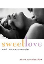 Sweet Love : Erotic Fantasies for Couples