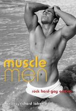 Muscle Men : Rock Hard Gay Erotica