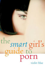 The Smart Girl's Guide to Porn - Violet Blue
