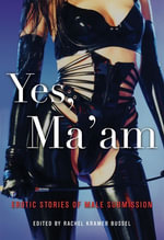 Yes, Ma'am : Erotic Stories of Male Submission