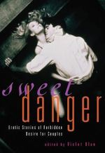Sweet Danger : Erotic Stories of Forbidden Desire for Couples