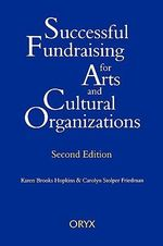 Successful Fund Raising for Arts and Cultural Organizations : Second Edition - Carolyn Stopler Friedman