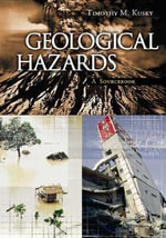 Geological Hazards : A Sourcebook :  A Sourcebook - Timothy Kusky