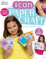I Can Paper Craft : Easy Setp-by-Step Instructions - Annie's