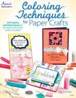 Coloring Techniques for Paper Crafts - Keri Lee Sereika