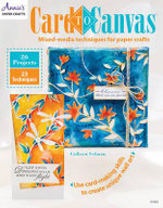 Card to Canvas : Mixed-Media Techniques for Paper Crafts - Colleen Schaan