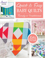 Quick & Easy Baby Quilts : Trendy or Traditional - Annie's