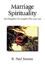 Marriage Spirituality : Ten Disciplines for Couples Who Love God - R.Paul Stevens