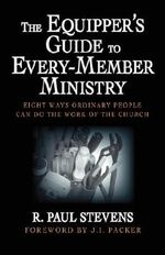 The Equipper's Guide to Every-member Ministry : Eight Ways Ordinary People Can Do the Work of the Church - R.Paul Stevens
