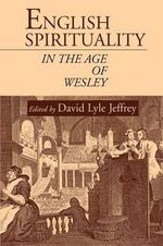 English Spirituality in the Age of Wesley : The Spiritual Counsel of Walter Hilton - David Lyle Jeffrey