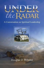 Under the Radar : A Conversation on Spiritual Leadership - Douglas, D. Webster