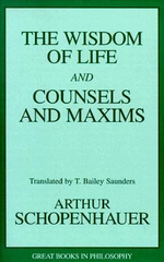 Wisdom of Life and Counsels and Maxims : Great Books in Philosophy - Arthur Schopenhauer