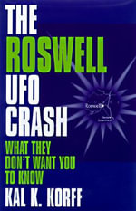 The Roswell UFO Crash : What They Don't Want You to Know - Kal Korff