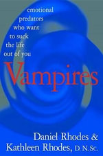 Vampires : Emotional Predators Who Want to Suck the Life Out of You - Daniel Rhodes