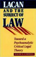 Lacan and the Subject of Law : Toward a Psychoanalytic Critical Legal Theory - David S. Caudill