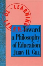 Learning to Learn : Toward a Philosophy of Education - Jerry H. Gill