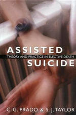 Assisted Suicide : Theory and Practice in Elective Death - C. G. Prado