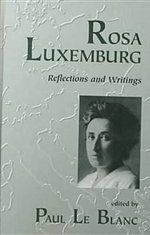 Rosa Luxemburg : Writings and Reflections - Rosa Luxemburg