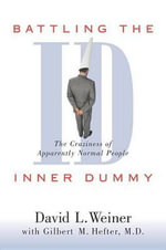 Battling the Inner Dummy : The Craziness of Apparently Normal People - David Weiner