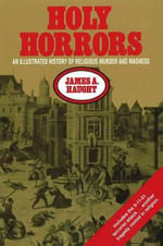 Holy Horrors : An Illustrated History of Religious Murder and Madness - James A. Haught