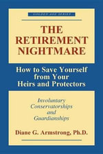 Retirement Nightmare : How to Save Yourself from Your Heirs and Protectors - Diane G. Armstrong