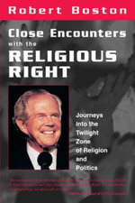 Close Encounters with the Religious Right : Journeys into the Twilight Zone of Religion and Politics - Robert Boston