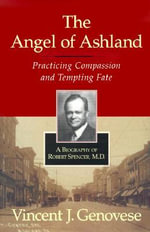 The Angel of Ashland : Practicing Compassion and Tempting Fate - Vincent J. Genovese