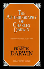 The Autobiography of Charles Darwin : Great Minds Series - Charles Darwin