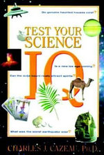 Test Your Science IQ : How to Save Yourself from Your Heirs and Protector... - Charles J. Cazeau