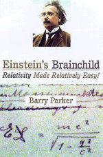 Einstein's Brainchild : Relativity Made Relatively Easy! - Barry Parker