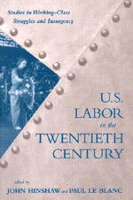 US Labor in the Twentieth Century : Studies in Working Class Struggles and Insurgency