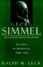 Georg Simmel and Avant-Garde Society : The Birth of Modernity, 1880-1920 - Ralph Leck