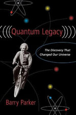Quantum Legacy : The Discovery That Changed Our Universe - Barry Parker