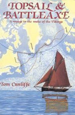 Topsail and Battleaxe : A Voyage in the Wake of the Vikings - Tom Cunliffe