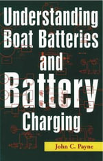Understanding Boat Batteries and Battery Charging : ELEANOR BRASCH - John C. Payne
