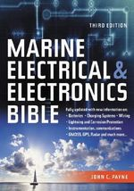 The Marine Electrical and Electronics Bible : Fully Updated, with New Information on Batteries, Charging Systems, Wiring, Lightning and Corrosion Protection, Instrume - John C Payne