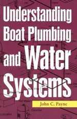 Understanding Boat Plumbing and Water Systems - John C. Payne