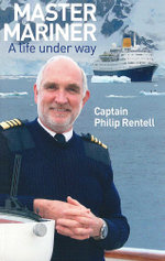Master Mariner : A Life Under Way - Capt. Philip Rentell