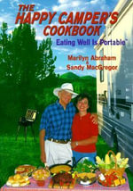 Happy Camper's Cookbook : Eating Well is Portable - Marilyn Abraham