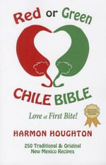 Red or Green Chile Bible : Love at First Bite - Harmon Houghton