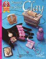 Stamp & Slice Clay : Fun to Make! Fun to Wear! Fun to Share! - Suzanne McNeill