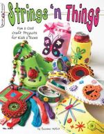 Strings 'n Things : Fun & Cool Craft Projects for Kids & Teens - Suzanne McNeill