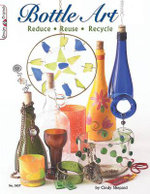 Bottle Art : Reduce. Reuse. Recycle - Cindy Shepard