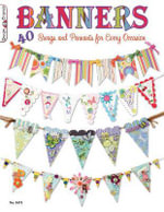 Banners, Swags and Pennants : 40 Swags and Pennants for Every Occasion - Suzanne McNeill