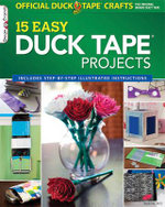 15 Easy Duck Tape Projects : Official Duck Tape Craft Book - ShurTech Brands LLC