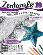 Zentangle 10 Workbook Edition: 10 : Featuring Ideas for Origami and Paper Crafts - CZT Suzanne McNeill