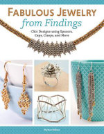 Fabulous Jewelry from Findings : Chick Designs Using Spacers, Caps, Clasps, and More - Mylene Hillam