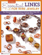 Essential links for wire jewelry : The ultimate reference guide to creating more than 300 intermediate-level wire jewelry links - Lora S. Irish